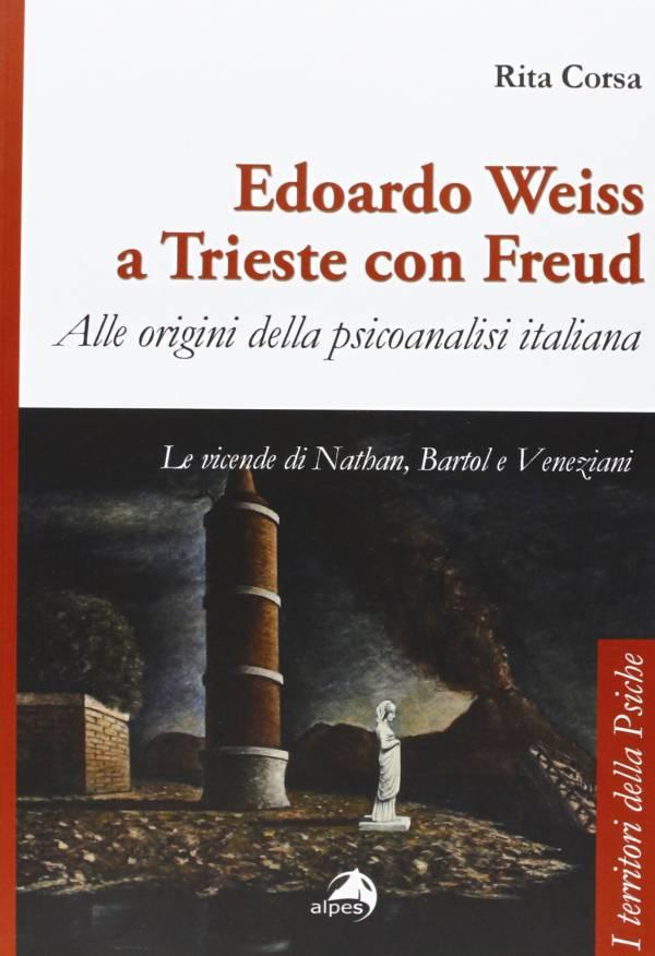"""Recensione di Paolo Fonda su """"Edoardo Weiss a Trieste con Freud"""" di Rita Corsa"""